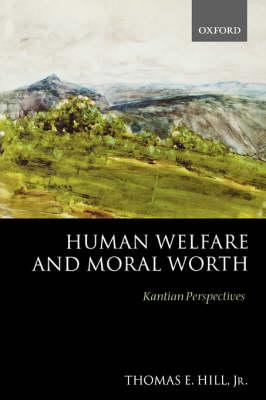 Human Welfare and Moral Worth: Kantian Perspectives (Hardback)