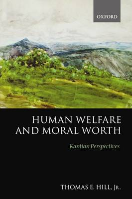 Human Welfare and Moral Worth: Kantian Perspectives (Paperback)