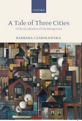 A Tale of Three Cities: Or the Glocalization of City Management (Hardback)