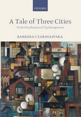 A Tale of Three Cities: Or the Glocalization of City Management (Paperback)