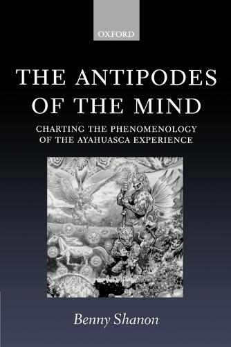 The Antipodes of the Mind: Charting the Phenomenology of the Ayahuasca Experience (Paperback)