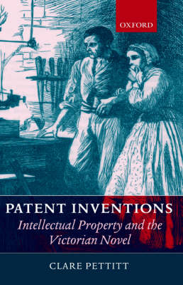 Patent Inventions - Intellectual Property and the Victorian Novel (Hardback)