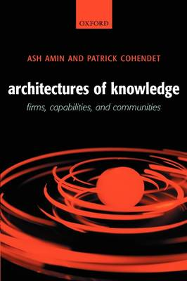 Architectures of Knowledge: Firms, Capabilities, and Communities (Hardback)