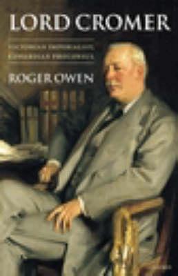 Lord Cromer: Victorian Imperialist, Edwardian Proconsul (Hardback)