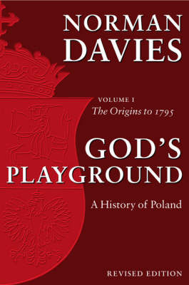 God's Playground A History of Poland: Volume 1: The Origins to 1795 (Paperback)