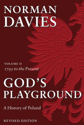 God's Playground A History of Poland: Volume II: 1795 to the Present (Paperback)