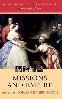 Missions and Empire - Oxford History of the British Empire Companion Series (Hardback)