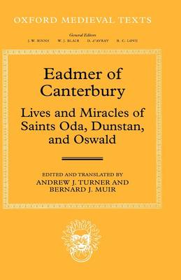 Eadmer of Canterbury: Lives and Miracles of Saints Oda, Dunstan, and Oswald - Oxford Medieval Texts (Hardback)