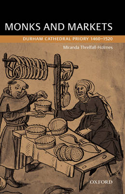 Monks and Markets: Durham Cathedral Priory 1460-1520 (Hardback)
