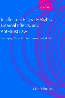 Intellectual Property Rights, External Effects, and Anti-trust Law: Leveraging IPRs in the Communications Industry (Hardback)