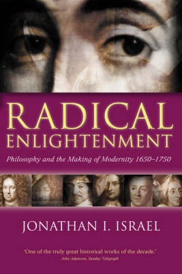Radical Enlightenment: Philosophy and the Making of Modernity 1650-1750 (Paperback)
