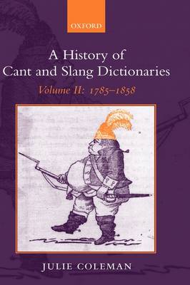A A History of Cant and Slang Dictionaries: A History of Cant and Slang Dictionaries 1785-1858 Volume 2 - A History Of Cant and Slang Dictionaries (Hardback)