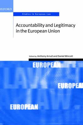 Accountability and Legitimacy in the European Union - Oxford Studies in European Law (Hardback)