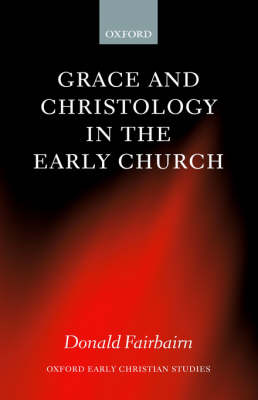 Grace and Christology in the Early Church - Oxford Early Christian Studies (Hardback)