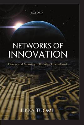 Networks of Innovation: Change and Meaning in the Age of the Internet (Hardback)