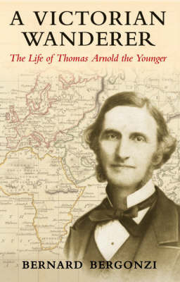 A Victorian Wanderer: The Life of Thomas Arnold the Younger (Hardback)