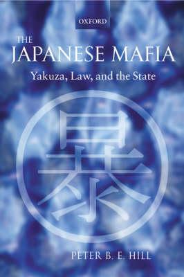 The Japanese Mafia: Yakuza, Law, and the State (Hardback)