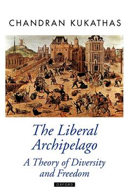 The Liberal Archipelago: A Theory of Diversity and Freedom - Oxford Political Theory (Hardback)