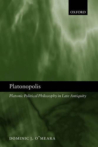 Platonopolis: Platonic Political Philosophy in Late Antiquity (Hardback)