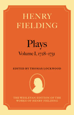 Henry Fielding - Plays: Volume I, 1728-1731 - The Wesleyan Edition of the Works of Henry Fielding (Hardback)