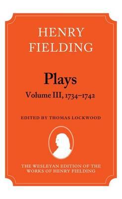 Henry Fielding - Plays, Volume III 1734-1742 - The Wesleyan Edition of the Works of Henry Fielding (Hardback)