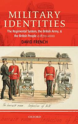 Military Identities: The Regimental System, the British Army, and the British People c.1870-2000 (Hardback)