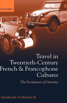 Travel in Twentieth-Century French and Francophone Cultures: The Persistence of Diversity (Hardback)