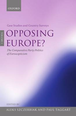 Opposing Europe?: The Comparative Party Politics of Euroscepticism: Volume 1: Case Studies and Country Surveys (Hardback)