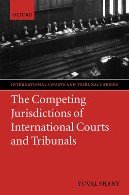 The Competing Jurisdictions of International Courts and Tribunals - International Courts and Tribunals (Hardback)