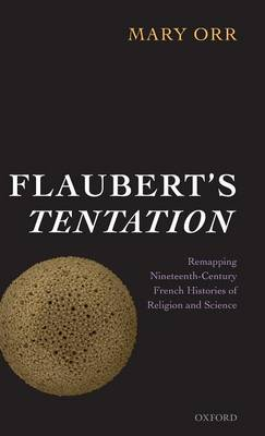 Flaubert's Tentation: Remapping Nineteenth-Century French Histories of Religion and Science (Hardback)