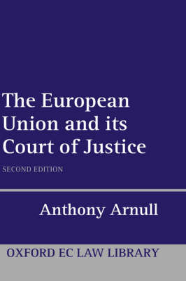The European Union and its Court of Justice - Oxford European Union Law Library (Hardback)