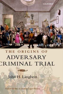 The Origins of Adversary Criminal Trial - Oxford Studies in Modern Legal History (Hardback)