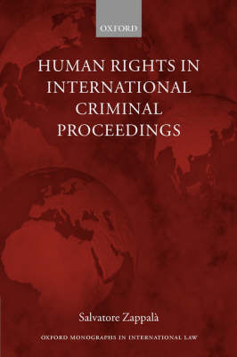 Human Rights in International Criminal Proceedings - Oxford Monographs in International Law (Hardback)