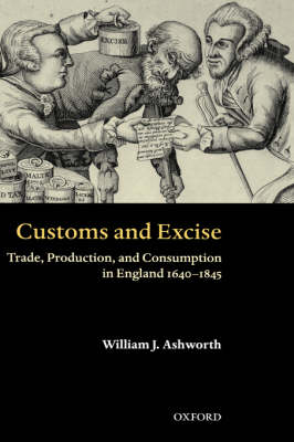 Customs and Excise: Trade, Production, and Consumption in England 1640-1845 (Hardback)