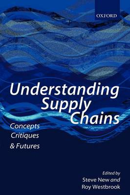 Understanding Supply Chains: Concepts, Critiques, and Futures (Paperback)
