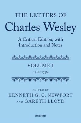 The Letters of Charles Wesley: A Critical Edition, with Introduction and Notes: Volume 1 (1728-1756) (Hardback)