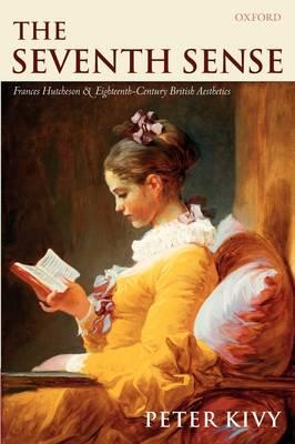 The Seventh Sense: Francis Hutchenson and Eighteenth-Century British Aesthetics (Paperback)