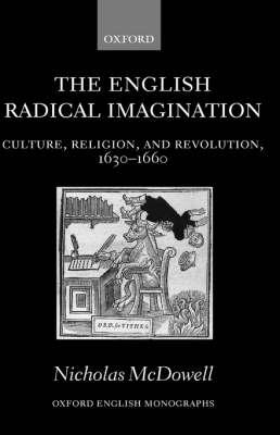 The English Radical Imagination: Culture, Religion, and Revolution, 1630-1660 - Oxford English Monographs (Hardback)