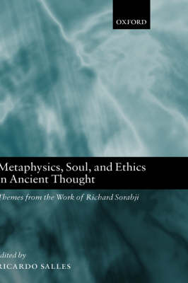 Metaphysics, Soul, and Ethics in Ancient Thought: Themes from the Work of Richard Sorabji (Hardback)