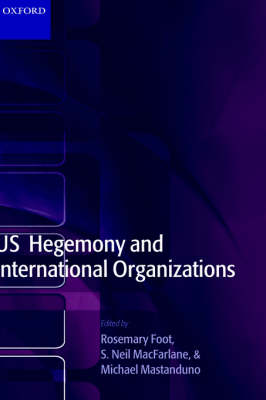 US Hegemony and International Organizations: The United States and Multilateral Institutions (Hardback)