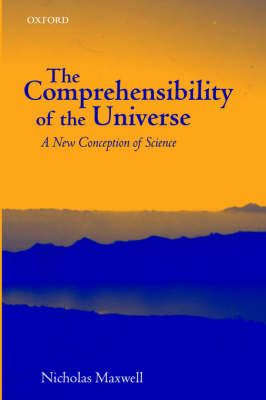 The Comprehensibility of the Universe: A New Conception of Science (Paperback)
