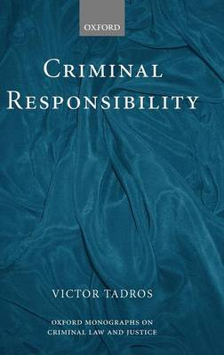 Criminal Responsibility - Oxford Monographs on Criminal Law and Justice (Hardback)