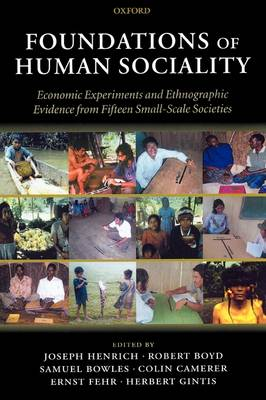 Foundations of Human Sociality: Economic Experiments and Ethnographic Evidence from Fifteen Small-Scale Societies (Hardback)