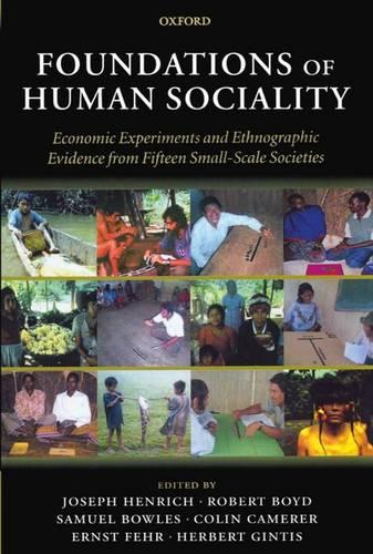 Foundations of Human Sociality: Economic Experiments and Ethnographic Evidence from Fifteen Small-Scale Societies (Paperback)