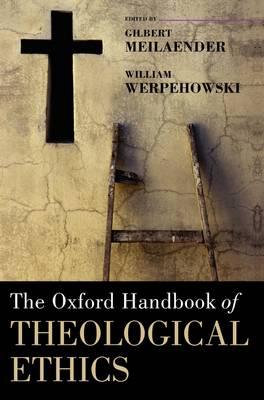 The Oxford Handbook of Theological Ethics - Oxford Handbooks (Hardback)