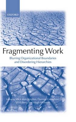 Fragmenting Work: Blurring Organizational Boundaries and Disordering Hierarchies (Hardback)