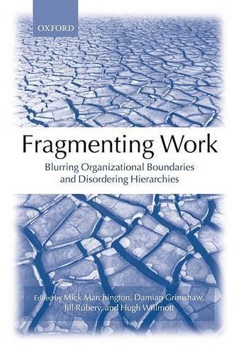 Fragmenting Work: Blurring Organizational Boundaries and Disordering Hierarchies (Paperback)