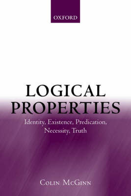 Logical Properties: Identity, Existence, Predication, Necessity, Truth (Paperback)