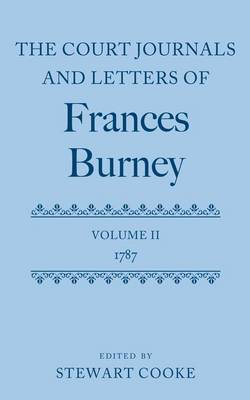 The Court Journals and Letters of Frances Burney: Volume II: 1787 - Court Journals & Letters of Frances Burney 1786-1791 (Hardback)