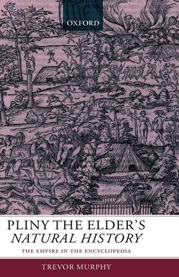 Pliny the Elder's Natural History: The Empire in the Encyclopedia (Hardback)